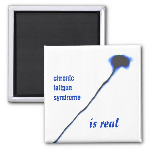 Chronic Fatigue Syndrome is real magnet Refrigerator Magnets