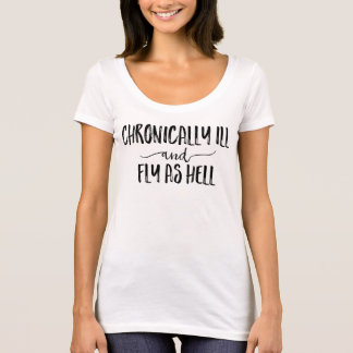 Chronically Ill and Fly As Hell T-Shirt