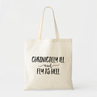 Chronically Ill And Fly As Hell Tote Bag