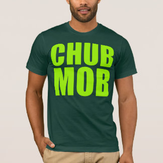 CHUB MOB T-Shirt