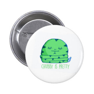Chubby is pretty 6 cm round badge