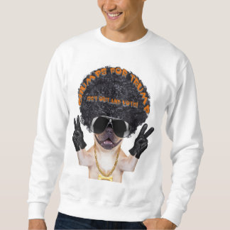 Chumps For Trump...  Get Out And Vote! Sweatshirt