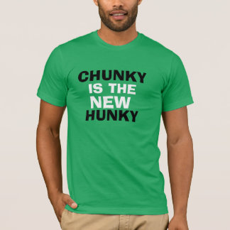 CHUNKY IS THE NEW HUNKY! T-Shirt