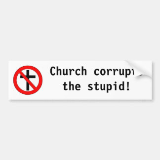 Church corruptsthe stupid! car bumper sticker