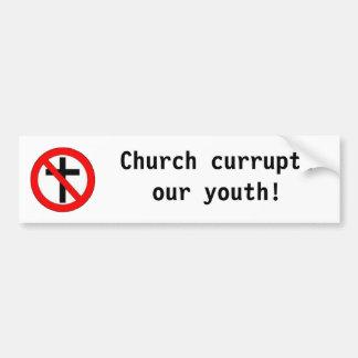 Church currupts our youth! bumper sticker