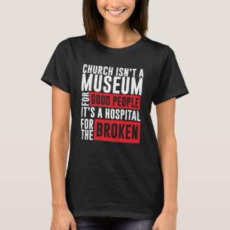 Church Isn't a Museum Hospital For the Broken T-Shirt