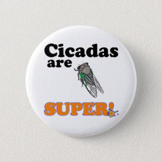 cicadas are super 6 cm round badge