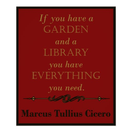 Cicero - Gardens and Libraries Quote Poster