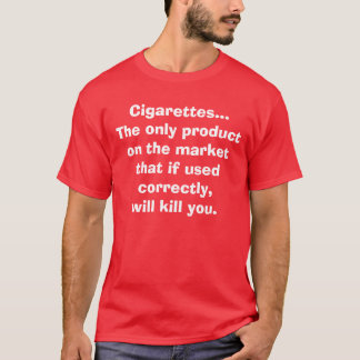 Cigarettes...  The only product on the market t... T-Shirt