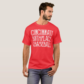 Cincinnati: Birthplace of Baseball T-Shirt