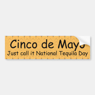 Cinco de Mayo, just call it National Tequila Day Bumper Sticker