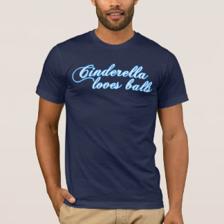 Cinderella Loves Balls T-Shirt