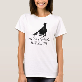 "Cinderella Tees ""My Fairy Godmother Will Save Me"""