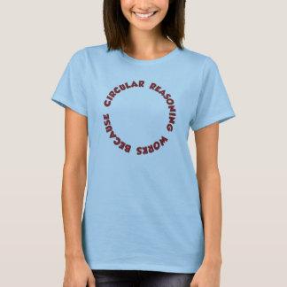 Circular Reasoning Works Because It Does T-Shirt