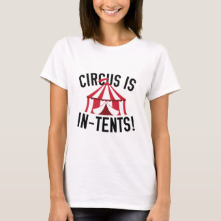 Circus Is In-Tents! T-Shirt