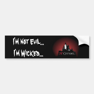 Citadel Sticker1-Not Evil...I'm Wicked... Bumper Sticker