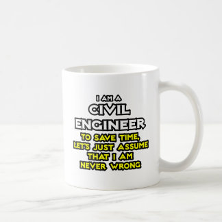 Civil Engineer...Assume I Am Never Wrong Basic White Mug