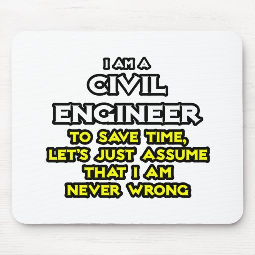 Civil Engineer...Assume I Am Never Wrong Mouse Pads