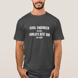 Civil Engineer by day world's best dad by night T-Shirt