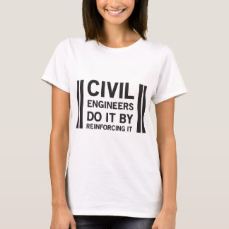 Civil Engineers do it by reinforcing it T-Shirt