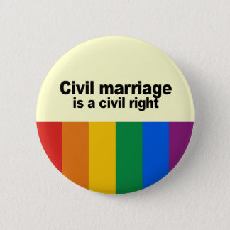 Civil marriage is a civil right 6 cm round badge
