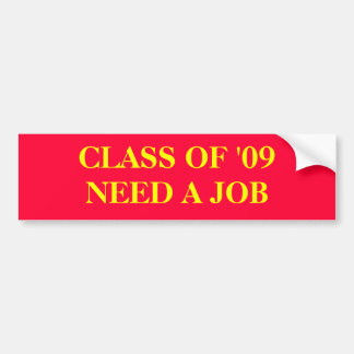 CLASS OF '09 NEED A JOB BUMPER STICKERS