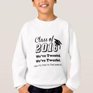 """Class of 2016 """"We've Tweeted We've Twerked"""" Sweatshirt"""