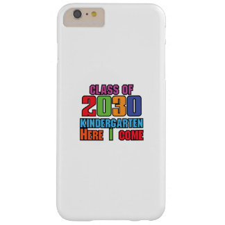 Class of 2030 Kindergarten Girl Boy Kids Barely There iPhone 6 Plus Case