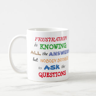 Classic and Funny Frustration Quote Coffee Mug