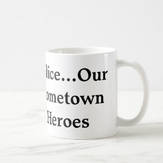 """Classic Coffee Mug with """"Police...Our Hometown Her"""