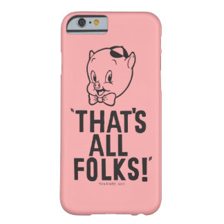 """Classic Porky Pig """"That's All Folks!"""" Barely There iPhone 6 Case"""