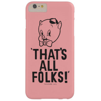 """Classic Porky Pig """"That's All Folks!"""" Barely There iPhone 6 Plus Case"""