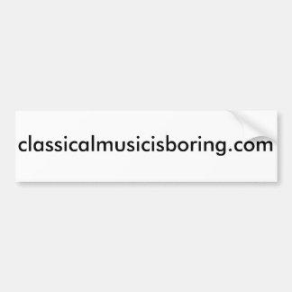 Classical Music Is Boring dot com Bumper Sticker