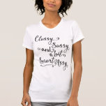Classy Sassy And A Bit Smart Assy T-Shirt