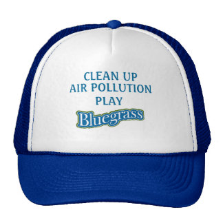 """CLEAN UP AIR POLLUTION PLAY BLUEGRASS"" Hat"