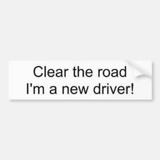 Clear the road I'm a new driver! bumper sticker