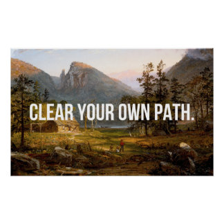 Clear Your Own Path Posters