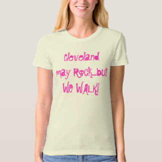 Cleveland may Rock...but WE WALK! T-Shirt