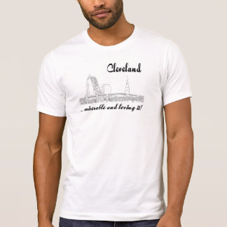 Cleveland - miserable and loving it! T-Shirt