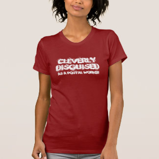 CLEVERLY DISGUISED, as a postal worker T-Shirt
