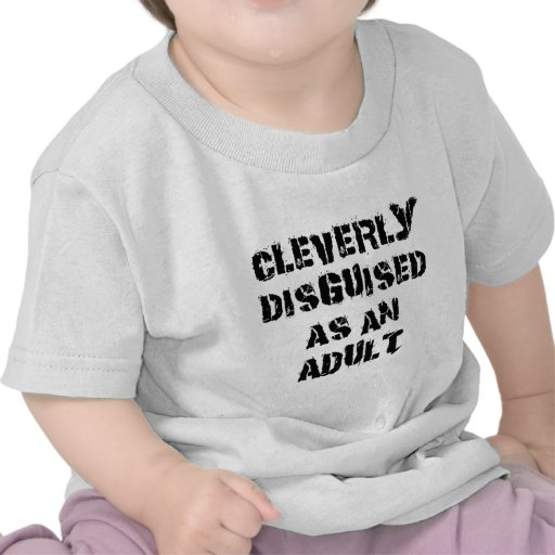 Cleverly Disguised As An Adult T-Shirt Tees