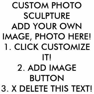 CLICK CUSTOMIZE IT! ADD IMAGE, TEXT, MAKE YOUR OWN STANDING PHOTO SCULPTURE