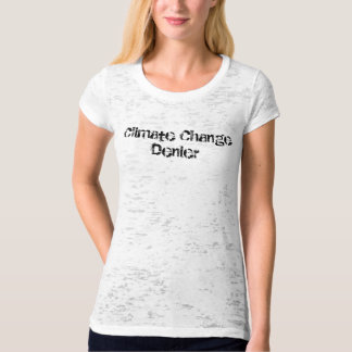 Climate Change Denier? Tell the world! T-Shirt