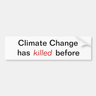 Climate Change - has killed before Bumper Sticker