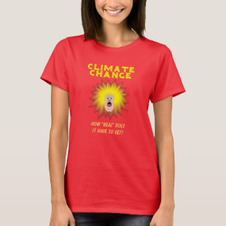"""Climate Change How """"Real"""" Must It Get personalised T-Shirt"""