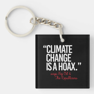 Climate Change is a Hoax says Big Oil - - Pro-Scie Key Ring