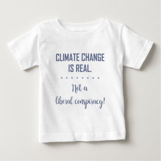 CLIMATE CHANGE IS REAL... BABY T-Shirt
