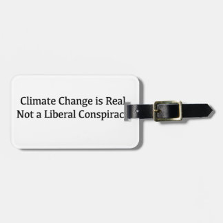 Climate Change is Real, Not a Liberal Conspiracy Luggage Tag