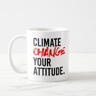 CLIMATE CHANGE YOUR ATTITUDE - - Pro-Science - Coffee Mug