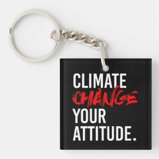 CLIMATE CHANGE YOUR ATTITUDE - - Pro-Science -- wh Key Ring